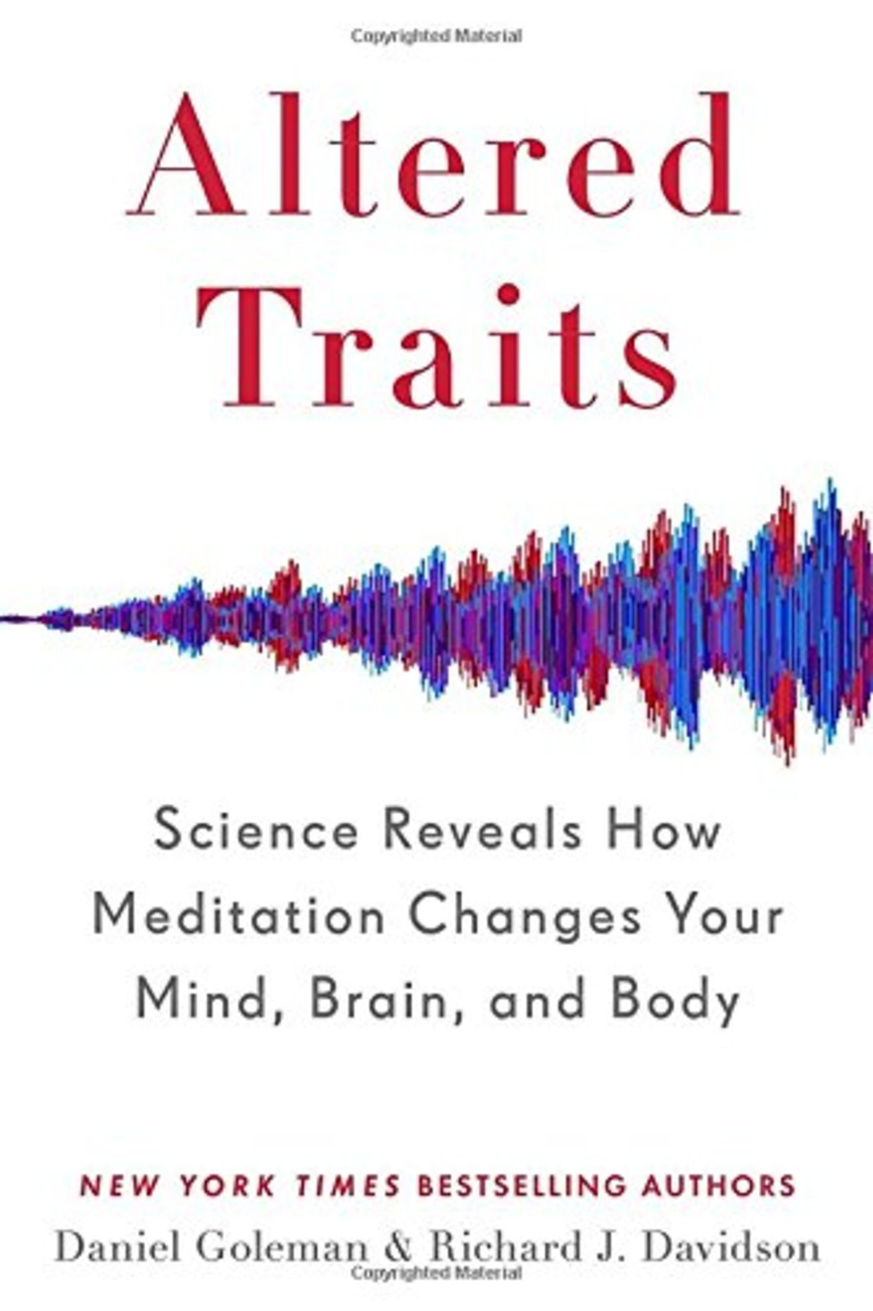 Altered Traits: Science Reveals How Meditation Changes Your Mind, Brain, and Body, by Daniel Goleman and Richard Davidson
