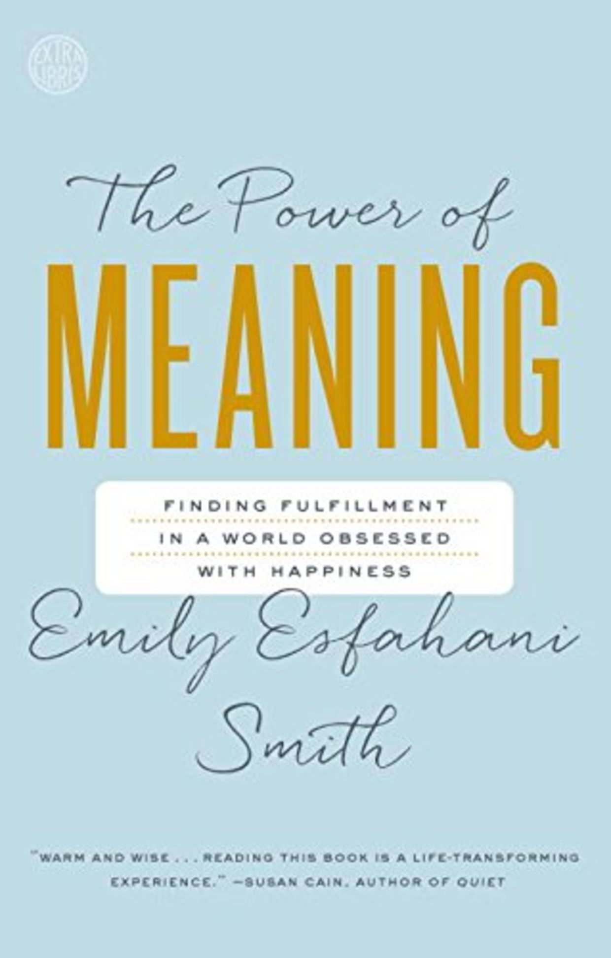 The Power of Meaning: Finding Fulfillment in a World Obsessed with Happiness, by Emily Esfahani Smith