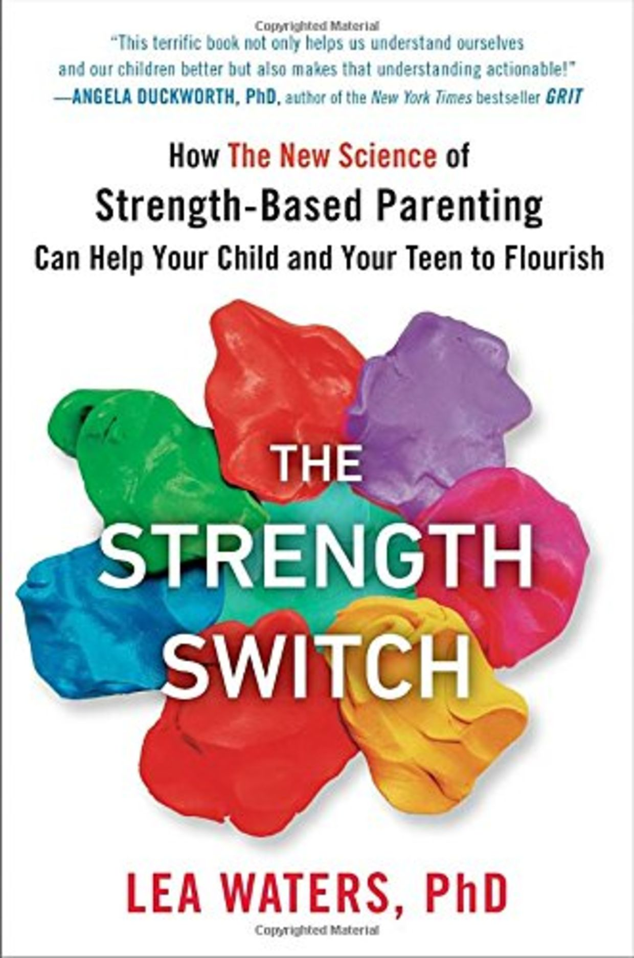 The Strength Switch: How the New Science of Strength-Based Parenting Can Help Your Child and Your Teen to Flourish, by Lea Waters