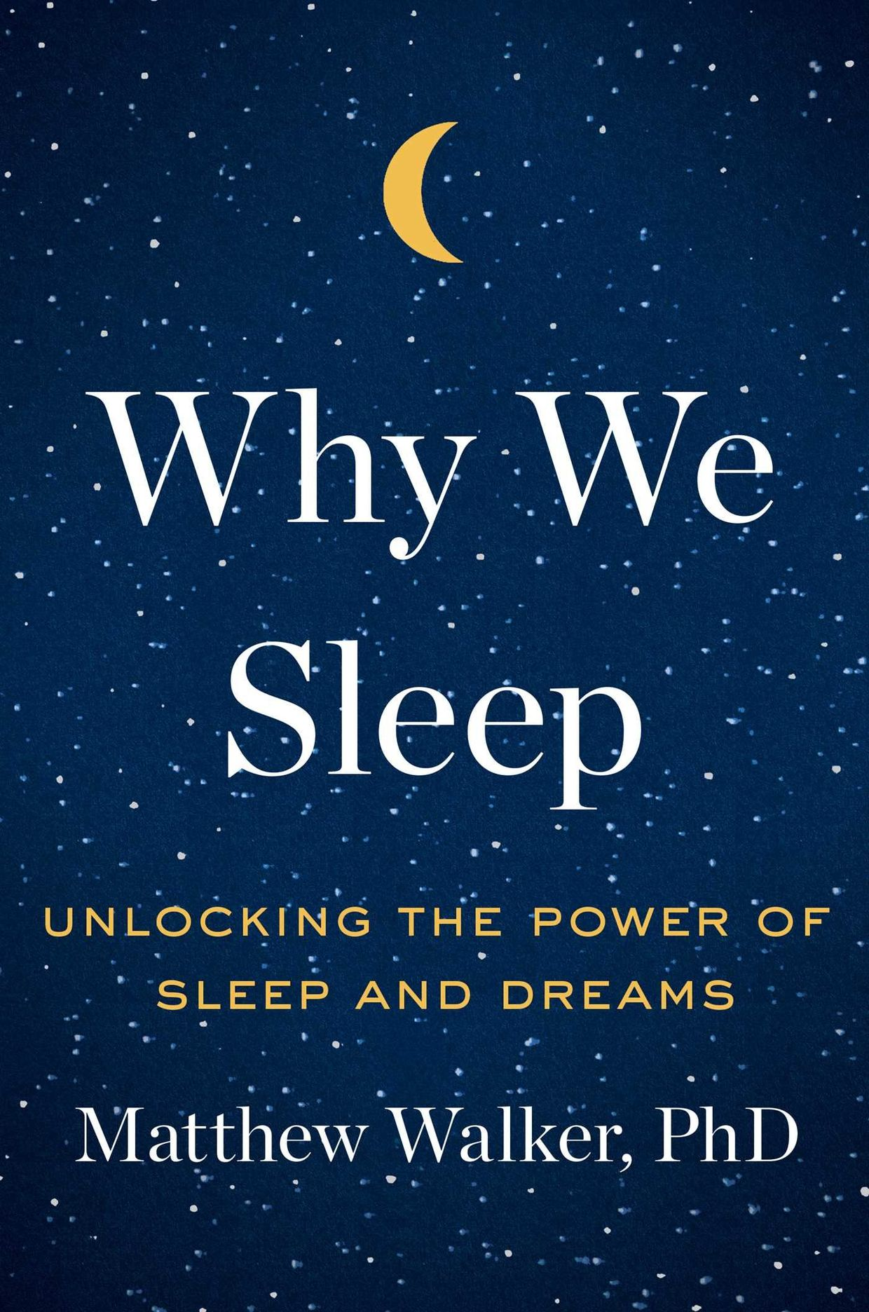 Why We Sleep: Unlocking the Power of Sleep and Dreams, by Matt Walker